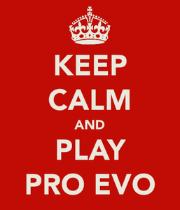 Keep calm and play pro evo